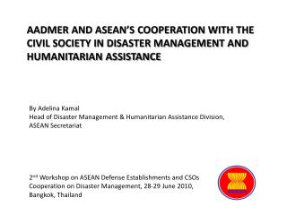 AADMER AND ASEAN S COOPERATION WITH THE CIVIL SOCIETY IN DISASTER MANAGEMENT AND HUMANITARIAN ASSISTANCE