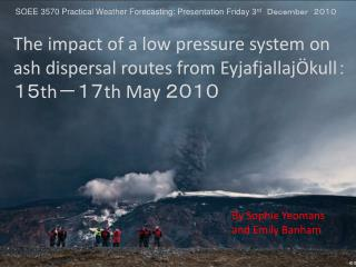 SOEE 3570 Practical Weather  Forecasting: Presentation Friday 3 rd  December 2010