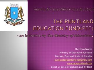 Aiming for excellence in education  The Puntland  Education FundPEF  - an initiative by the Ministry of Education.