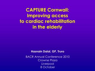 CAPTURE Cornwall:  Improving access  to cardiac rehabilitation  in the elderly