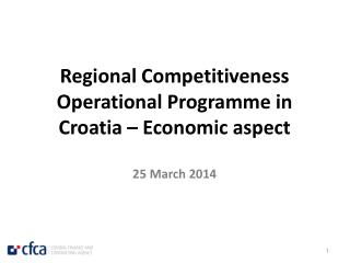 Regional Competitiveness Operational Programme in Croatia – Economic aspect 25 March 2014