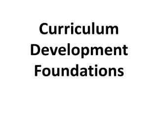 Curriculum Development Foundations