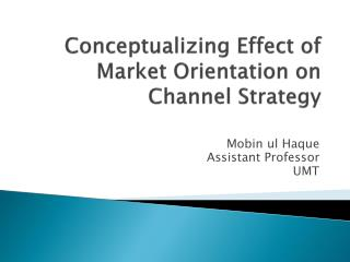 Conceptualizing Effect of Market Orientation on Channel Strategy