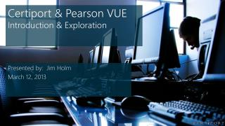 Certiport & Pearson VUE  Introduction & Exploration