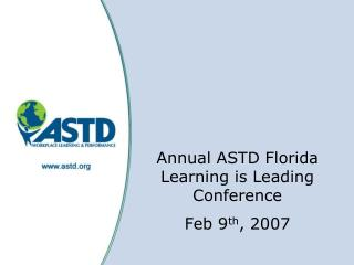 Annual ASTD Florida Learning is Leading Conference   Feb 9 th , 2007