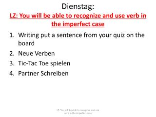 Dienstag : LZ: You will be able to recognize and use verb in the imperfect case