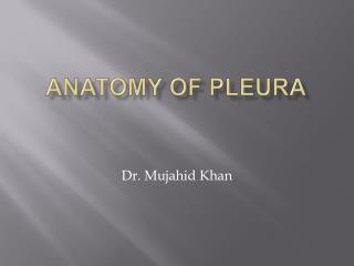 ANATOMY OF PLEURA