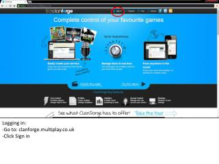 Logging in: -Go to: clanforge.multiplay.co.uk -Click Sign in