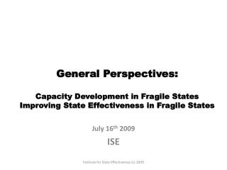 General  Perspectives: Capacity  Development in Fragile States  Improving  State Effectiveness  in  Fragile States