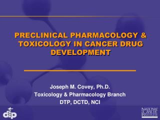 PRECLINICAL PHARMACOLOGY  TOXICOLOGY IN CANCER DRUG DEVELOPMENT