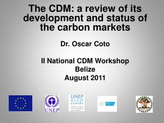 The CDM: a review of its development and status of the carbon markets Dr. Oscar Coto
