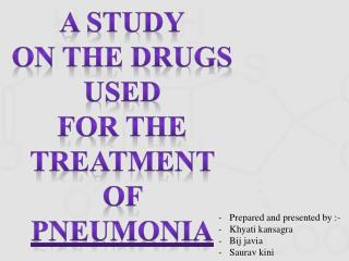 A STUDY On the drugs used  For the treatment  Of  pneumonia