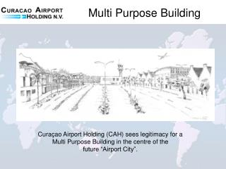 """Curaçao Airport Holding (CAH) sees legitimacy for a Multi Purpose Building in the centre of the future """"Airport City""""."""