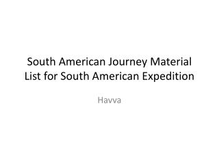 South American Journey Material List for South American Expedition