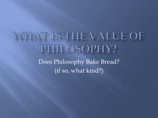 What is the Value of Philosophy?