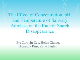 The Effect of Concentration, pH, and Temperature of Salivary Amylase on the Rate of Starch Disappearance