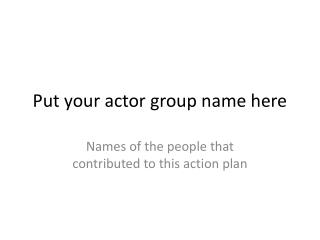 Put your actor group name here