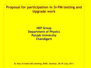 Proposal for participation in Si-PM testing and Upgrade work HEP Group Department of Physics