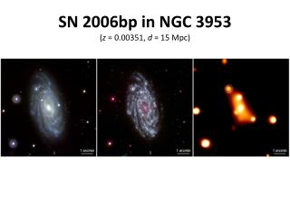 SN 2006bp  in  NGC 3953 ( z  = 0.00351 ,  d  = 15 Mpc )