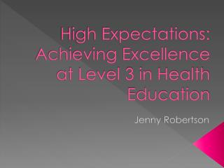 High Expectations: Achieving  Excellence at  Level  3 in Health  Education