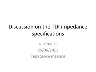 Discussion on the TDI impedance specifications