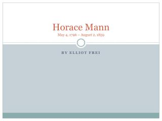 Horace Mann May 4, 1796 – August 2, 1859