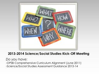 2013-2014  Science/Social Studies Kick-Off  Meeting Do you have: