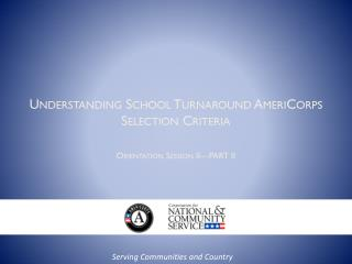 Understanding School Turnaround AmeriCorps Selection Criteria Orientation Session II—PART II