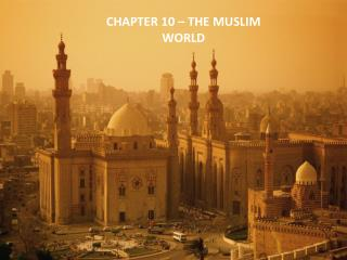 CHAPTER 10 – THE MUSLIM WORLD