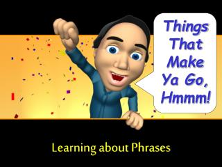 Learning about Phrases