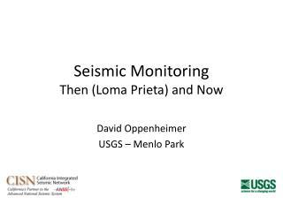 Seismic Monitoring Then (Loma Prieta) and Now