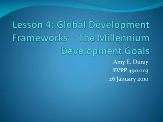 Lesson 4: Global Development Frameworks – The Millennium Development Goals