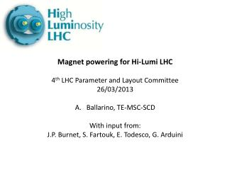 Magnet powering for Hi- Lumi  LHC 4 th  LHC Parameter and Layout Committee 26/03/2013
