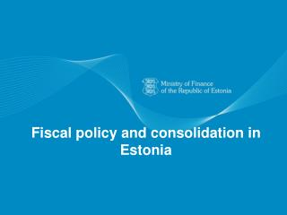 Fiscal  policy and  consolidation in Estonia