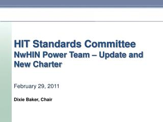 HIT Standards Committee NwHIN Power Team – Update and New Charter February 29, 2011