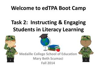 Welcome to  edTPA  Boot Camp Task  2:  Instructing & Engaging Students in Literacy Learning