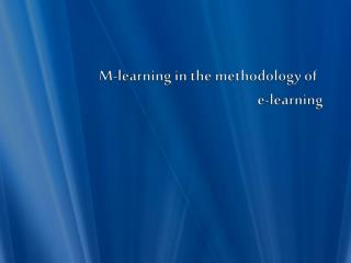 M-learning  in the methodology  of  e-learning