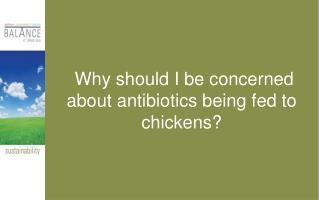 Why should I be concerned about antibiotics being fed to chickens?