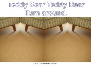 Teddy Bear Teddy Bear Turn around.