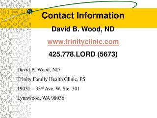 Contact Information David B. Wood, ND trinityclinic 425.778.LORD (5673)