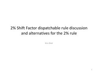 2% Shift Factor dispatchable rule discussion and alternatives for the 2% rule