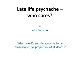 Late life  psychache  – who cares?