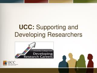 UCC:  Supporting and Developing Researchers