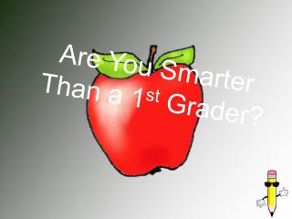 Are You Smarter Than a 1 st  Grader?