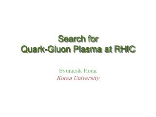 Search for  Quark-Gluon Plasma at RHIC