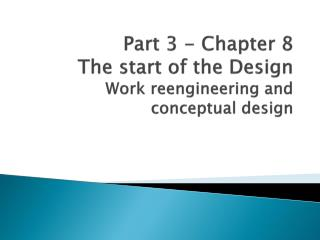 Part 3 - Chapter  8 The start of the Design Work reengineering and conceptual design