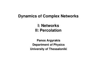 Dynamics of Complex Networks I: Networks II: Percolation