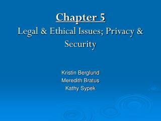 Chapter 5 Legal & Ethical Issues; Privacy & Security