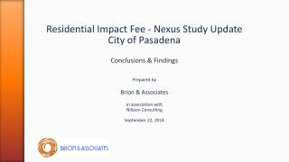Residential Impact Fee - Nexus Study Update City of Pasadena Conclusions & Findings Prepared by
