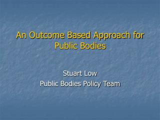 An Outcome Based Approach for Public Bodies
